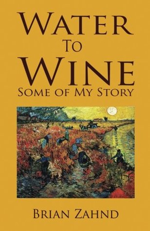 Water to Wine by Brian Zahnd