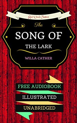The Song of the Lark: By Willa Cather - Illustrated (An Audiobook Free!)