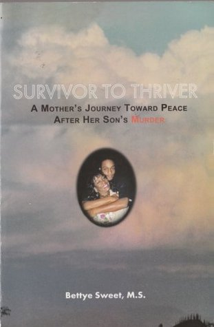 Survivor To Thriver - A Mother's Journey Toward Peace After her Son's Murder