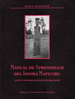 Manual de aprendizaje del idioma mapuche: Aspectos morfológicos y sintácticos