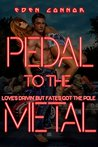 Pedal to the Metal by Eden Connor