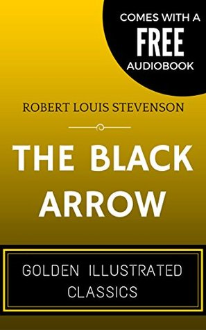The Black Arrow: By Robert Louis Stevenson - Illustrated (Comes with a Free Audiobook)