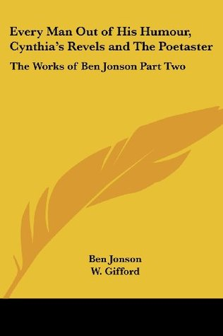 Every Man Out of His Humour, Cynthia's Revels and The Poetaster: The Works of Ben Jonson Part Two