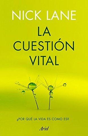La cuestión vital: ¿Por qué la vida es como es?