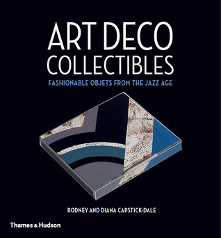 Art Deco Collectibles: Fashionable Objets from the Jazz Age por Rodney Capstick-Dale, Diana Capstick-Dale