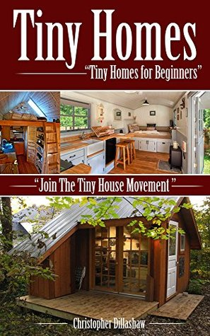 Tiny Homes: Tiny Homes for Beginners, Join the Tiny House Movement (Tiny Homes, Tiny Houses, Tiny Home, Tiny House, Small Home, Small House, Little Home, Little House, Tiny House Movement Book 1)