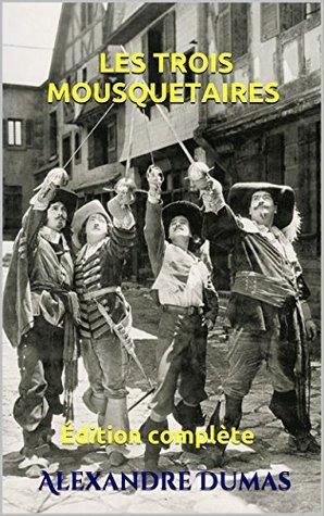 LES TROIS MOUSQUETAIRES - Édition complète - Alexandre Dumas - Roman historique - (annoté): Édition complète