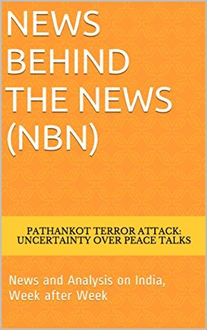 News Behind The News (NbN): News and Analysis on India, Week after Week