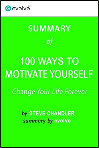 100 Ways to Motivate Yourself: Summary of the Key Ideas - Original Book by Steve Chandler: Change Your Life Forever
