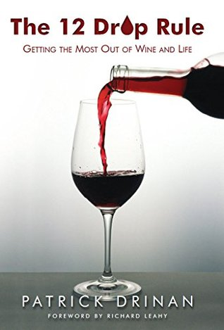 The 12 Drop Rule : Getting the Most Out of Wine and Life
