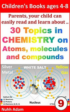 Children's Books ages 4-8: Parents, your child can easily read and learn about.. 30 topics in Chemistry on Atoms, molecules and compounds