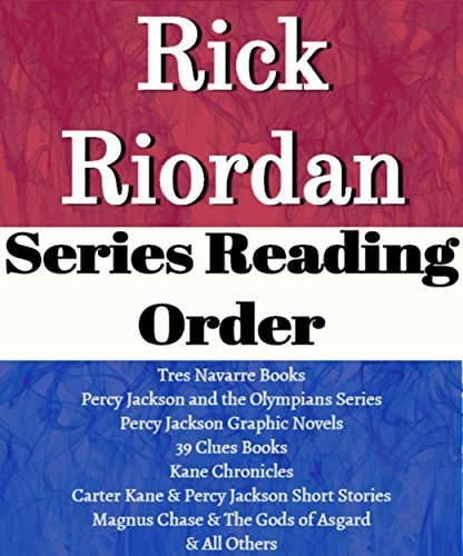 LIST SERIES: RICK RIORDAN: SERIES READING ORDER: PERCY JACKSON AND THE OLYMPIANS, TRES NAVARRE, 39 CLUES, KANE CHRONICLES, HEROES OF OLYMPUS, CARTER KANE & PERCY JACKSON, MAGNUS CHASE BY RICK RIORDAN
