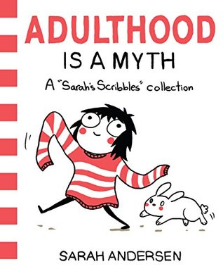 Adulthood Is a Myth: A Sarahs Scribbles Collection(Sarahs Scribbles 1)