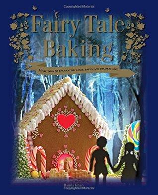 Fairy Tale Baking More Than 50 Enchanting Cakes Bakes border=