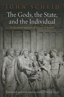 The Gods, the State, and the Individual: Reflections on Civic Religion in Rome