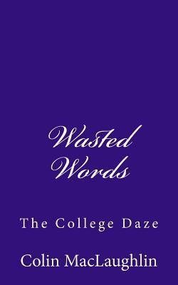 Wasted Words: The College Daze