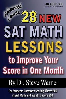 28 New SAT Math Lessons to Improve Your Score in One Month - Advanced Course: For Students Currently Scoring Above 600 in SAT Math and Want to Score 800 por Steve  Warner