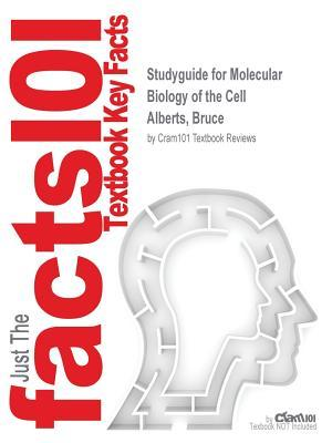 Studyguide for Molecular Biology of the Cell by Alberts, Bruce, ISBN 9780815344643