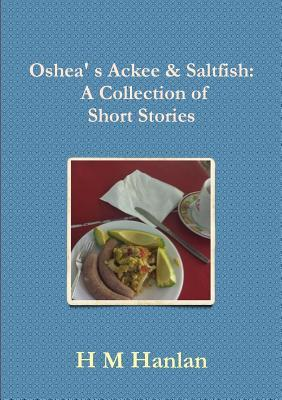 Oshea' S Ackee & Saltfish: A Collection of Short Stories