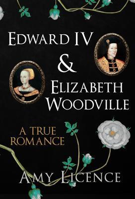 Edward IV and Elizabeth Woodville: A True Romance