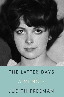 The Latter Days: A Memoir