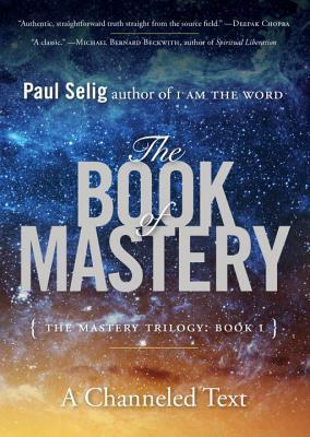 The Book of Mastery by Paul Selig