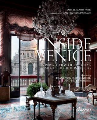 Inside Venice: A Private View of the City's Most Beautiful Interiors by Toto Bergamo Rossi