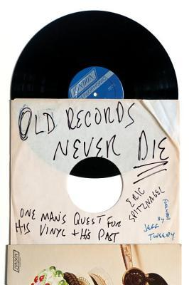 Old Records Never Die: One Man's Quest for His Vinyl and His Past por Eric Spitznagel