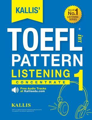 Kallis' Ibt TOEFL Pattern Listening 1: Concentrate