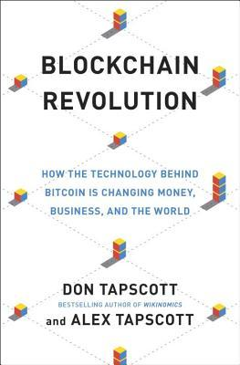 Blockchain Revolution: How the Technology Behind Bitcoin Is Changing Money, Business, and the World por Don Tapscott, Alex Tapscott