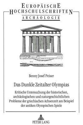 das-dunkle-zeitalter-olympias-kritische-untersuchung-der-historischen-archaologischen-und-naturgeschichtlichen-probleme-der-griechischen-achsenzeit-am-studies-series-xxxviii-archaeology
