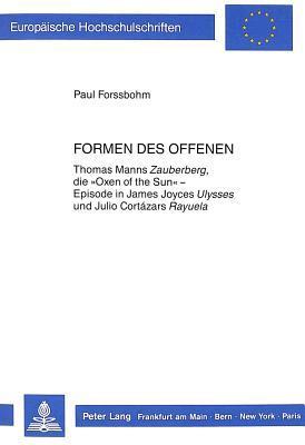 """Formen Des Offenen: Thomas Manns Zauberberg, Die """"Oxen Of The Sun"""" Episode In James Joyces Ulysses Und Julio Cartázars Rayuela"""