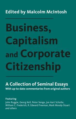 Business, Capitalism and Corporate Citizenship: A Collection of Seminal Essays: With Up-To-Date Commentaries from Original Authors