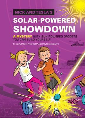 Nick and Teslas Solar-Powered Showdown: A Mystery with Sun-Powered Gadgets You Can Build Yourself(Nick and Tesla 6)
