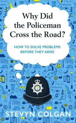why-did-the-policeman-cross-the-road-how-to-solve-problems-before-they-arise