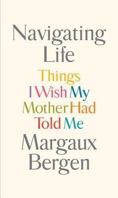 Navigating Life: Things I Wish My Mother Had Told Me