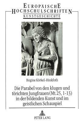 Die Parabel Von Den Klugen Und Törichten Jungfrauen (Mt. 25, 1 13) In Der Bildenden Kunst Und Im Geistlichen Schauspiel