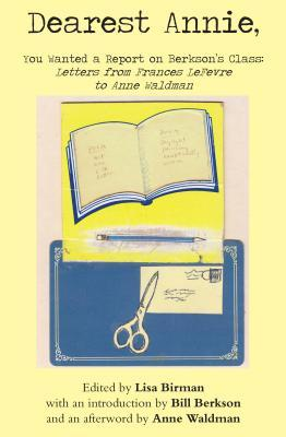 Dearest Annie, You Wanted a Report on Berkson's Class: Letters from Frances Lefevre to Anne Waldman