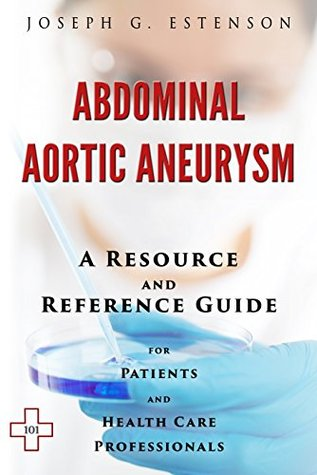 Abdominal Aortic Aneurysm (BONUS DOWNLOADS) (The Hill Resource and Reference Guide Book 1)