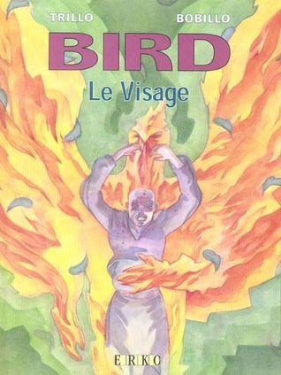 Bird 3: Le visage por Carlos Trillo, Juan Bobillo