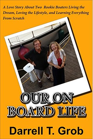 Our On Board Life: A Love Story About Two Rookie Boaters Living the Dream, Loving the Lifestyle, and Learning Everything From Scratch