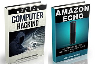 Amazon Echo: The Ultimate Guide to Amazon Echo and Computer Hacking for Beginners (Alexa Kit, Amazon Prime, users guide, web services, digital media, Free ... Movie) (internet, hacking, echo Book 1)