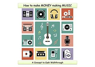 How To Make MONEY Making MUSIC!: A Concept to Cash Walkthrough