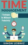 Time Management: 7 Techniques for Millionaire Productivity! (Entrepreneurship, Lifestyle, Business Management, Multiply Time, Productivity)