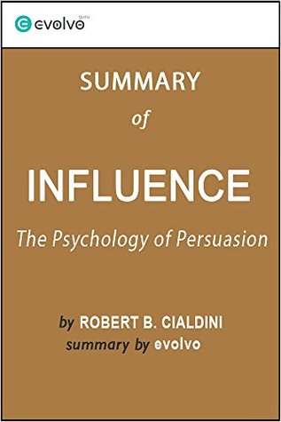 Influence: Summary of the Key Ideas - Original Book by Robert B. Cialdini: The Psychology of Persuasion