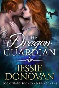 The Dragon Guardian (Lochguard Highland Dragons #2) - Jessie Donovan