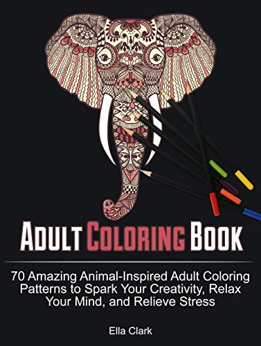 Adult Coloring Book: 70 Amazing Animal-Inspired Adult Coloring Patterns to Spark Your Creativity, Relax Your Mind, and Relieve Stress (coloring book, animal pattern, nature pattern)