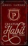 Creature of Habit: Book Three