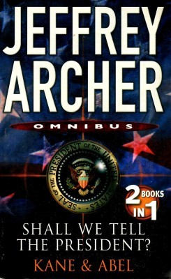 Jeffrey Archer Omnibus: Shall We Tell the President? / Kane & Abel