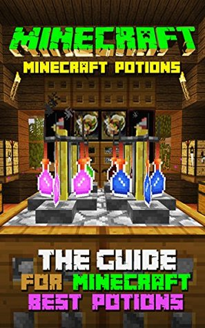 Minecraft Potions: The Guide for Minecraft Best Potions (Minecraft Potions , Ultimate Minecraft Secrets Handbooks,Minecraft Free Books, Minecraft PE, Minecraft Comics, Unofficial Minecraft Secrets )